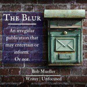 The Blur is Bob Mueller's author newsletter.